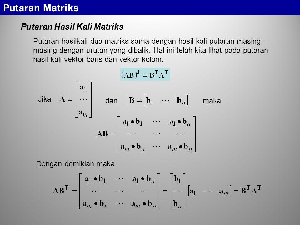 Putaran Hasil Kali Matriks Putaran hasilkali dua matriks sama dengan hasil kali putaran masing- masing dengan urutan yang dibalik.