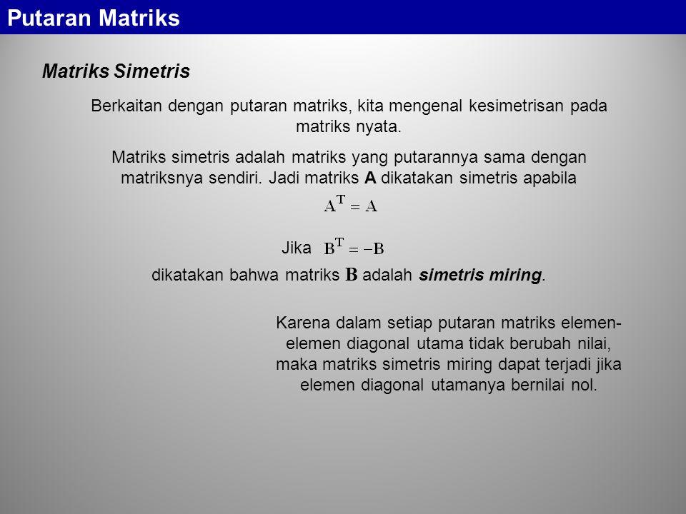 Matriks Simetris Jika dikatakan bahwa matriks B adalah simetris miring.