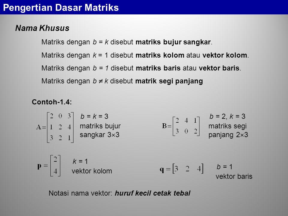 b = k = 3 matriks bujur sangkar 3  3 Nama Khusus Pengertian Dasar Matriks Matriks dengan b = k disebut matriks bujur sangkar.