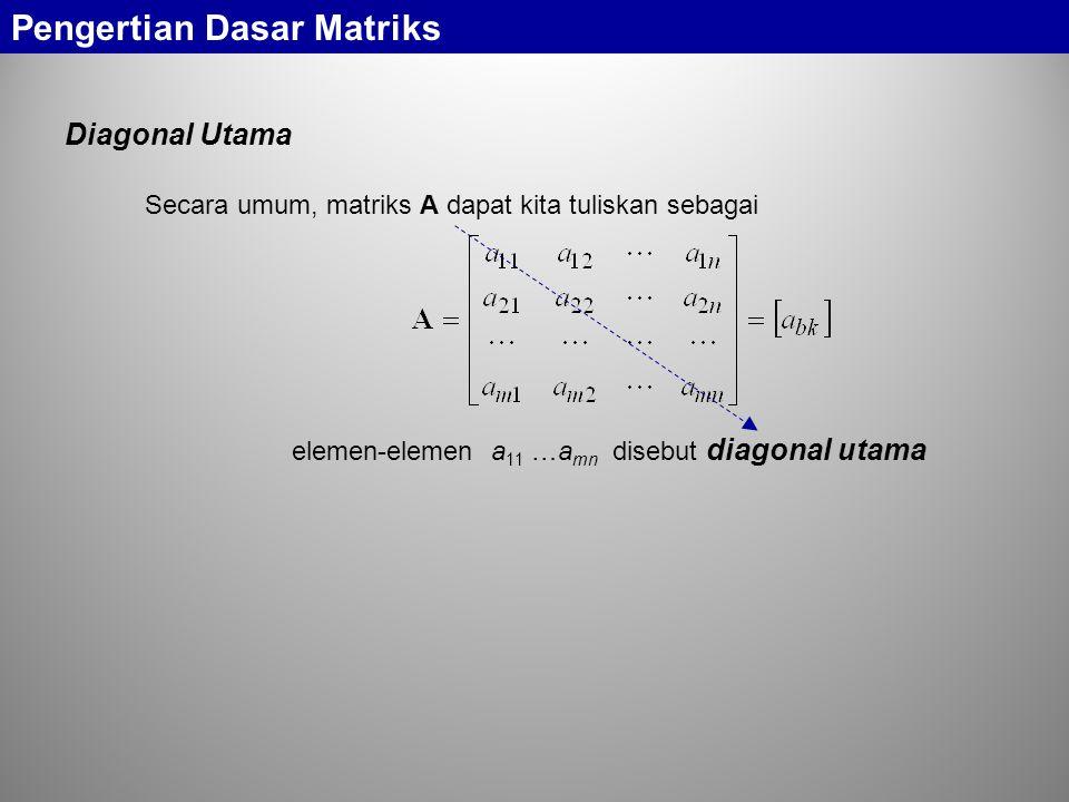 Secara umum, matriks A dapat kita tuliskan sebagai elemen-elemen a 11 …a mn disebut diagonal utama Diagonal Utama Pengertian Dasar Matriks