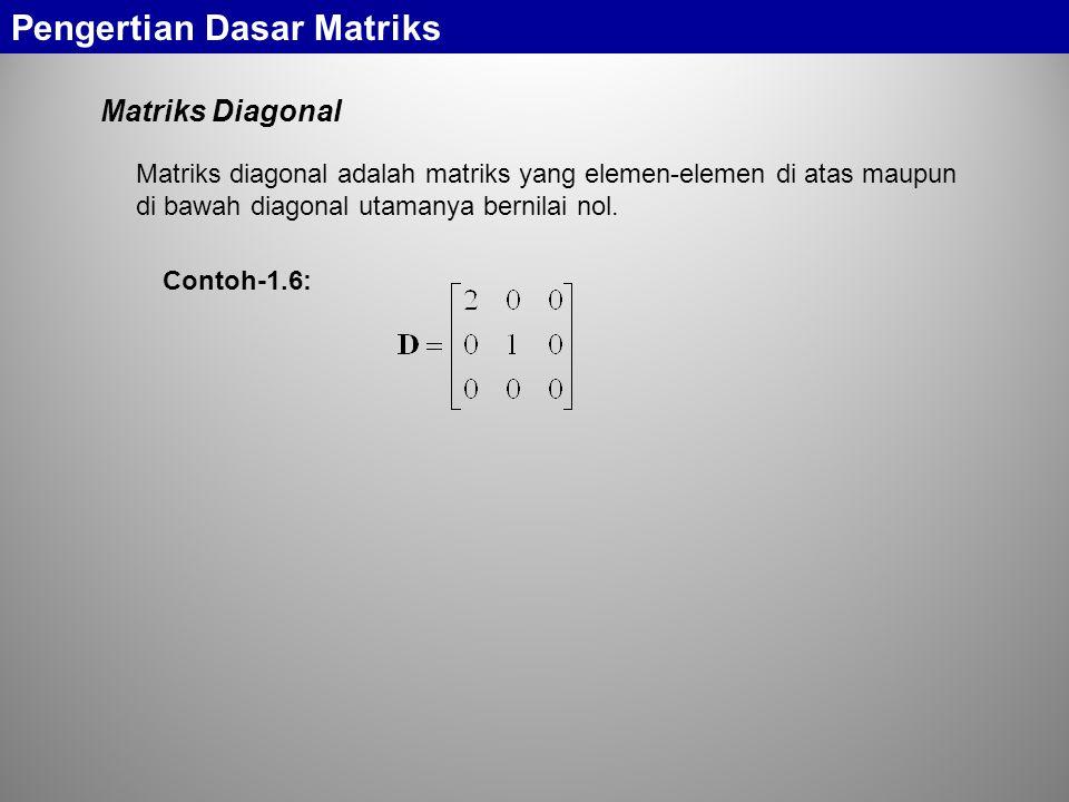 Matriks Diagonal Pengertian Dasar Matriks Matriks diagonal adalah matriks yang elemen-elemen di atas maupun di bawah diagonal utamanya bernilai nol.