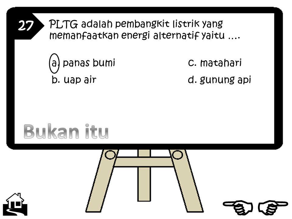 27 PLTG adalah pembangkit listrik yang memanfaatkan energi alternatif yaitu ….