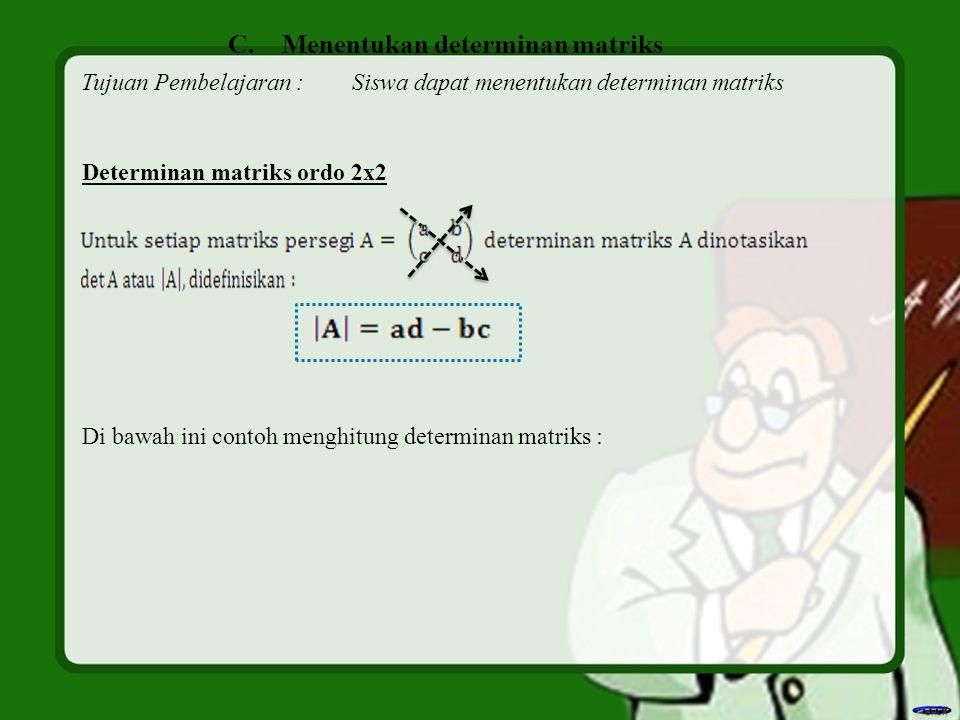 C.Menentukan determinan matriks Tujuan Pembelajaran :Siswa dapat menentukan determinan matriks Determinan matriks ordo 2x2 Di bawah ini contoh menghit