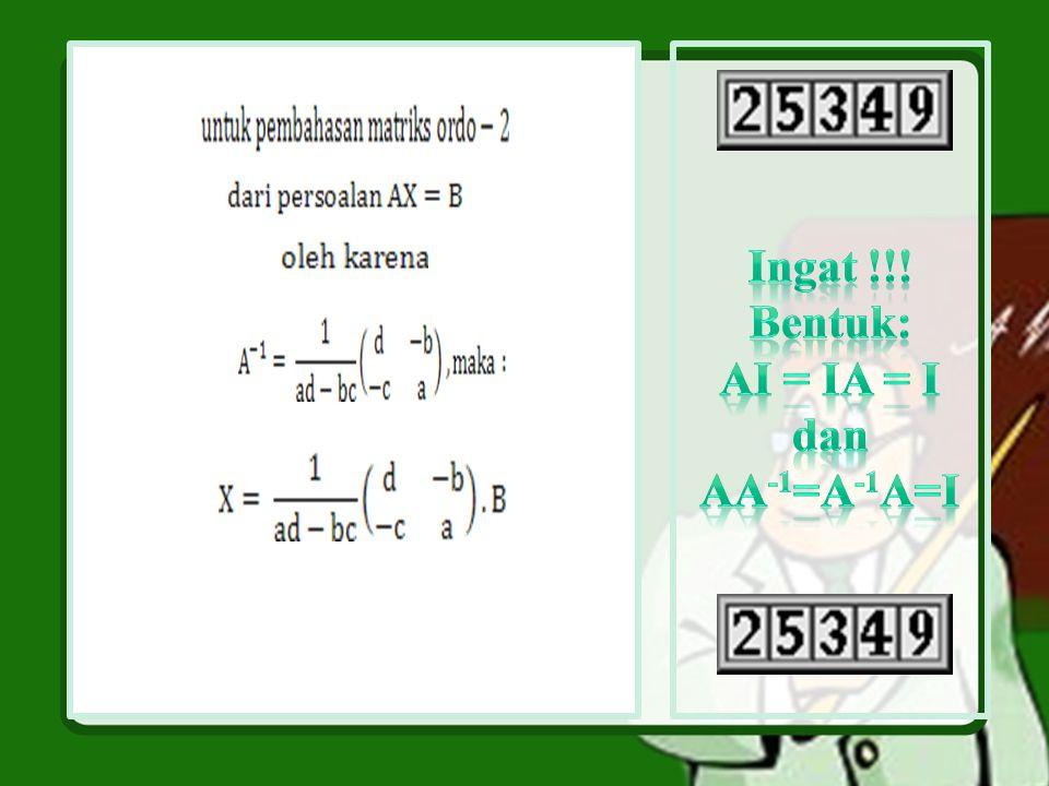 Persoalan bentuk AX = B Diselesaikan dengan langkah – langkah : AX = B  A -1 A X = A -1` B  I X = A -1 B  X = A -1 B