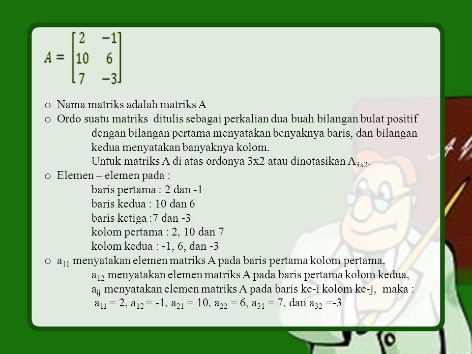 o Nama matriks adalah matriks A o Ordo suatu matriks ditulis sebagai perkalian dua buah bilangan bulat positif dengan bilangan pertama menyatakan beny