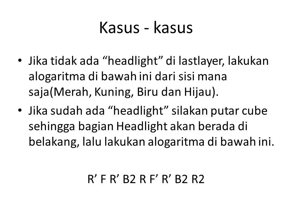 """Kasus - kasus • Jika tidak ada """"headlight"""" di lastlayer, lakukan alogaritma di bawah ini dari sisi mana saja(Merah, Kuning, Biru dan Hijau). • Jika su"""