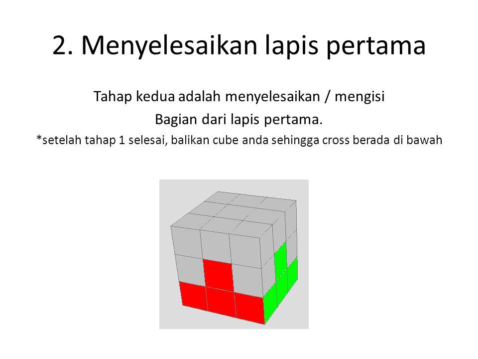 2. Menyelesaikan lapis pertama Tahap kedua adalah menyelesaikan / mengisi Bagian dari lapis pertama. *setelah tahap 1 selesai, balikan cube anda sehin