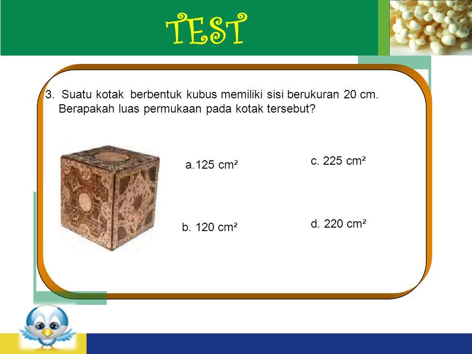 LOGO TEST 3.Suatu kotak berbentuk kubus memiliki sisi berukuran 20 cm.