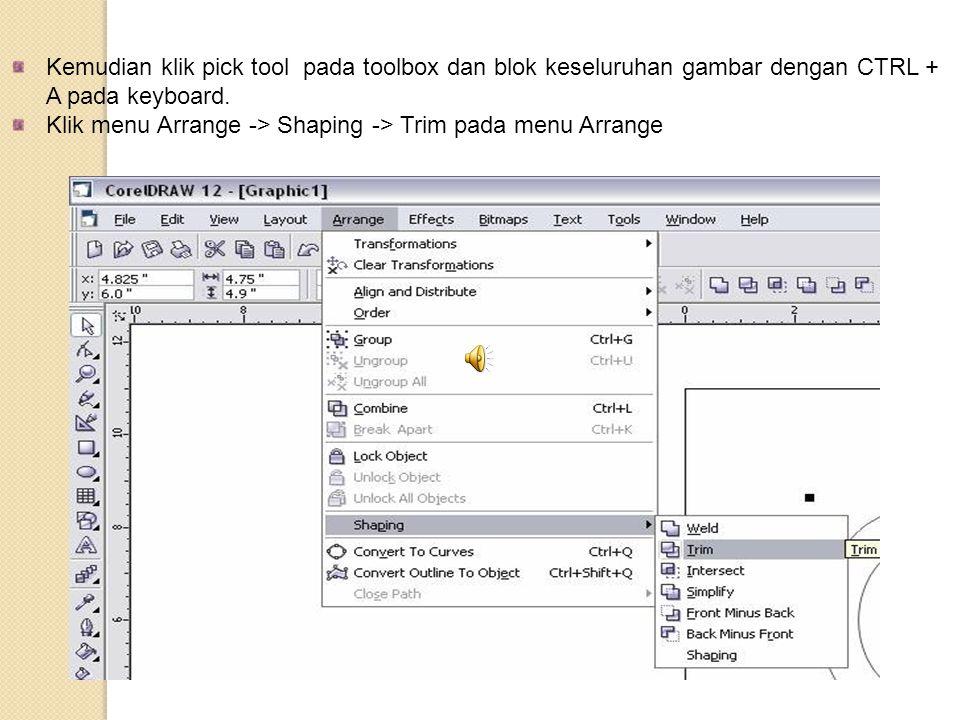 Kemudian klik pick tool pada toolbox dan blok keseluruhan gambar dengan CTRL + A pada keyboard. Klik menu Arrange -> Shaping -> Trim pada menu Arrange