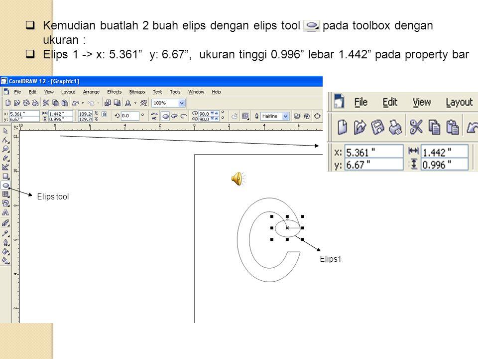 " Kemudian buatlah 2 buah elips dengan elips tool pada toolbox dengan ukuran :  Elips 1 -> x: 5.361"" y: 6.67"", ukuran tinggi 0.996"" lebar 1.442"" pada"