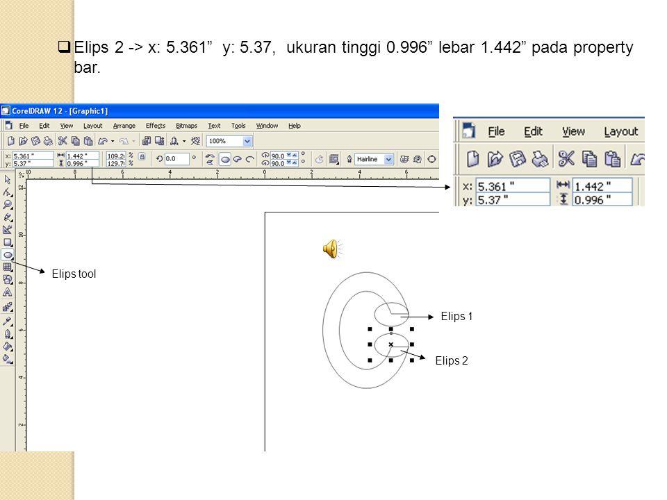 """ Elips 2 -> x: 5.361"""" y: 5.37, ukuran tinggi 0.996"""" lebar 1.442"""" pada property bar. Elips 2 Elips 1 Elips tool"""