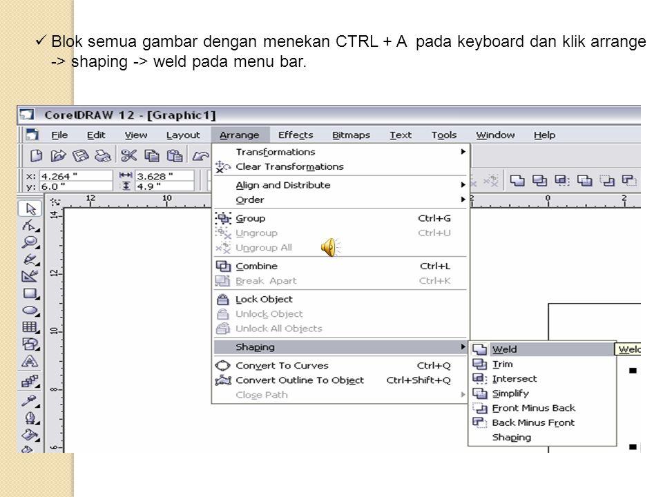  Blok semua gambar dengan menekan CTRL + A pada keyboard dan klik arrange -> shaping -> weld pada menu bar.