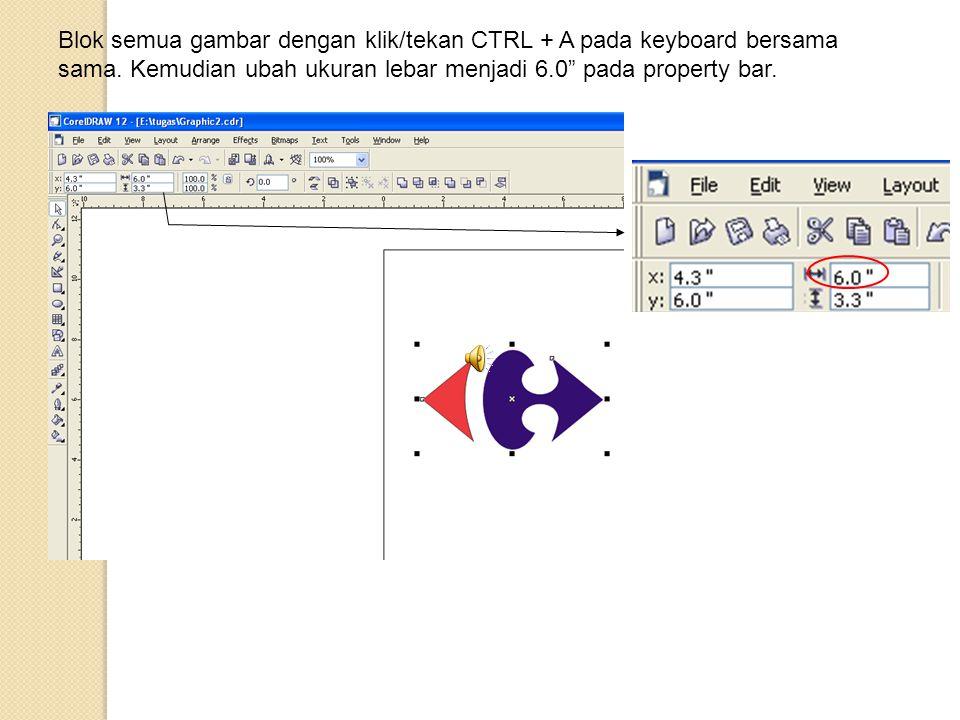 """Blok semua gambar dengan klik/tekan CTRL + A pada keyboard bersama sama. Kemudian ubah ukuran lebar menjadi 6.0"""" pada property bar."""