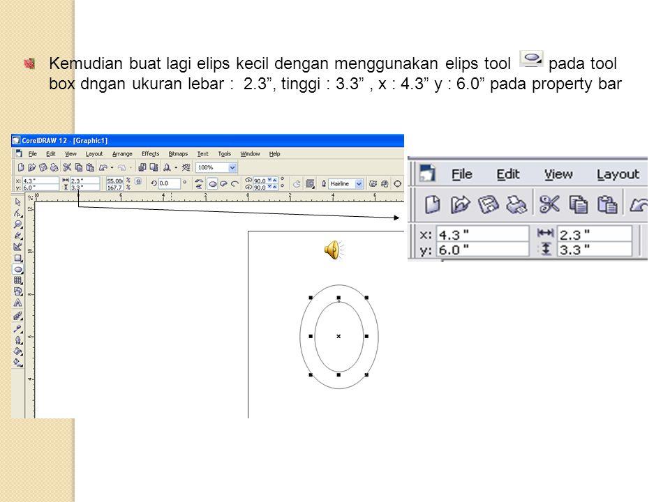 """Kemudian buat lagi elips kecil dengan menggunakan elips tool pada tool box dngan ukuran lebar : 2.3"""", tinggi : 3.3"""", x : 4.3"""" y : 6.0"""" pada property b"""
