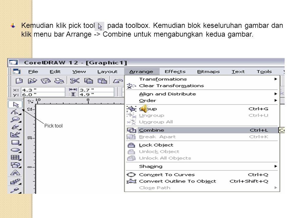 Pick tool Kemudian klik pick tool pada toolbox. Kemudian blok keseluruhan gambar dan klik menu bar Arrange -> Combine untuk mengabungkan kedua gambar.