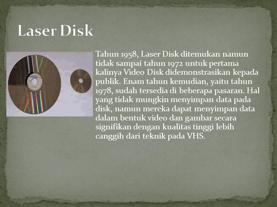 Tahun 1958, Laser Disk ditemukan namun tidak sampai tahun 1972 untuk pertama kalinya Video Disk didemonstrasikan kepada publik. Enam tahun kemudian, y