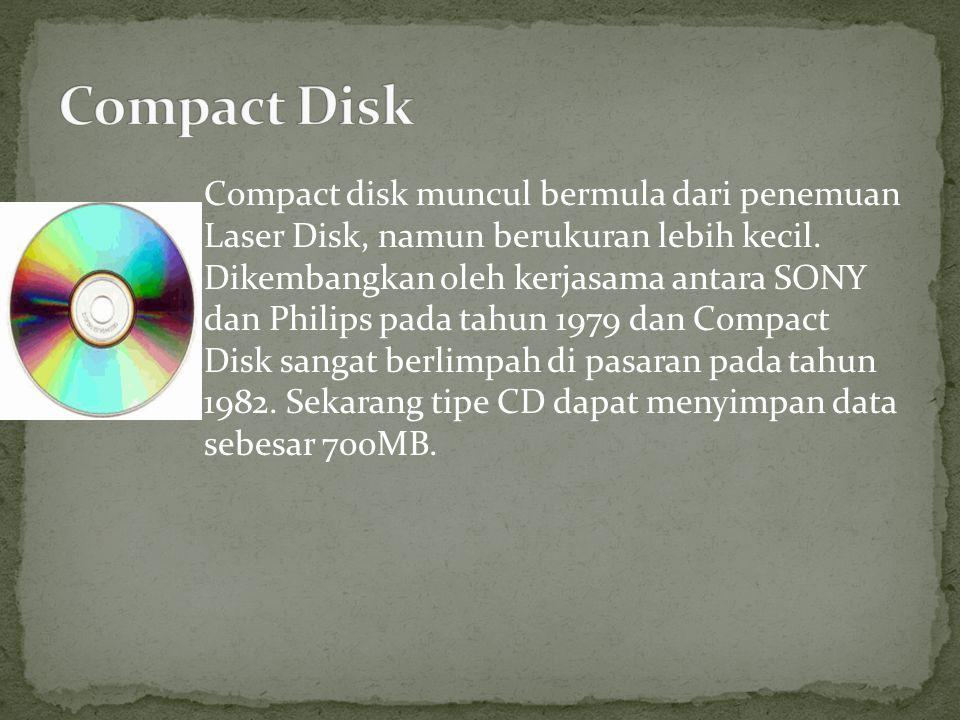 Compact disk muncul bermula dari penemuan Laser Disk, namun berukuran lebih kecil. Dikembangkan oleh kerjasama antara SONY dan Philips pada tahun 1979