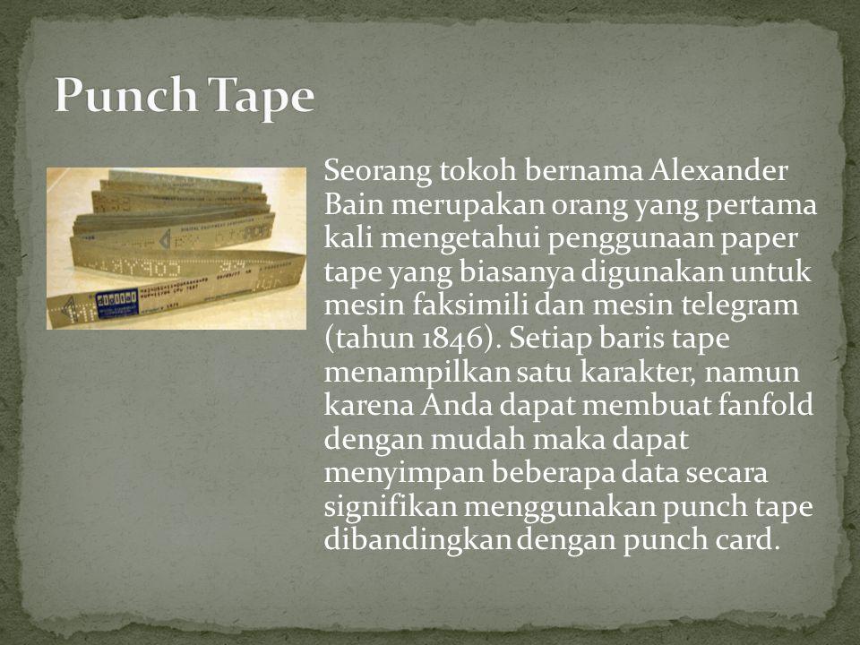 Seorang tokoh bernama Alexander Bain merupakan orang yang pertama kali mengetahui penggunaan paper tape yang biasanya digunakan untuk mesin faksimili