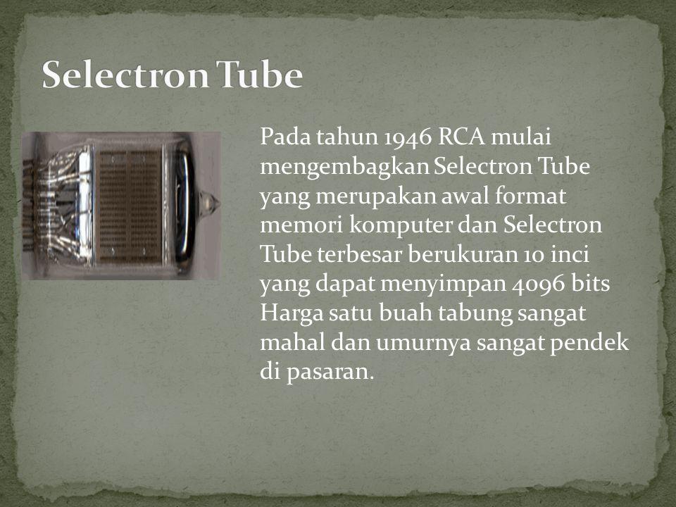 Pada tahun 1946 RCA mulai mengembagkan Selectron Tube yang merupakan awal format memori komputer dan Selectron Tube terbesar berukuran 10 inci yang da
