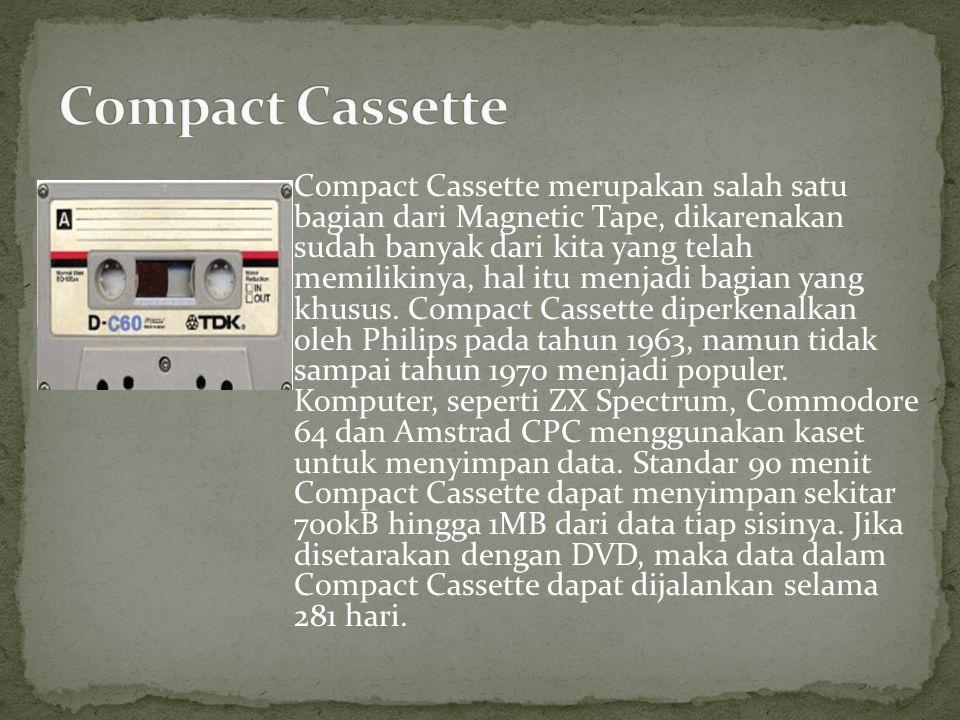 Compact Cassette merupakan salah satu bagian dari Magnetic Tape, dikarenakan sudah banyak dari kita yang telah memilikinya, hal itu menjadi bagian yan