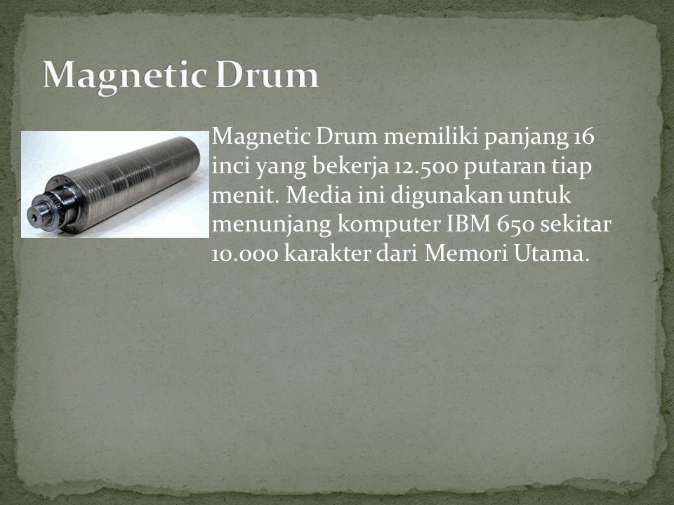 Magnetic Drum memiliki panjang 16 inci yang bekerja 12.500 putaran tiap menit. Media ini digunakan untuk menunjang komputer IBM 650 sekitar 10.000 kar