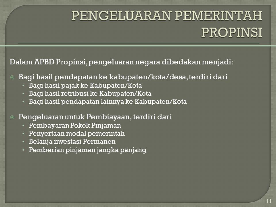 Dalam APBD Propinsi, pengeluaran negara dibedakan menjadi:  Bagi hasil pendapatan ke kabupaten/kota/desa, terdiri dari • Bagi hasil pajak ke Kabupate