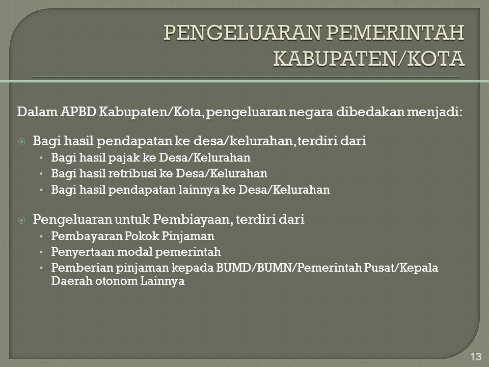 Dalam APBD Kabupaten/Kota, pengeluaran negara dibedakan menjadi:  Bagi hasil pendapatan ke desa/kelurahan, terdiri dari • Bagi hasil pajak ke Desa/Ke