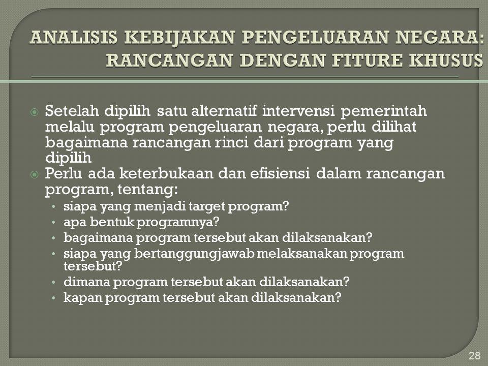  Setelah dipilih satu alternatif intervensi pemerintah melalu program pengeluaran negara, perlu dilihat bagaimana rancangan rinci dari program yang d