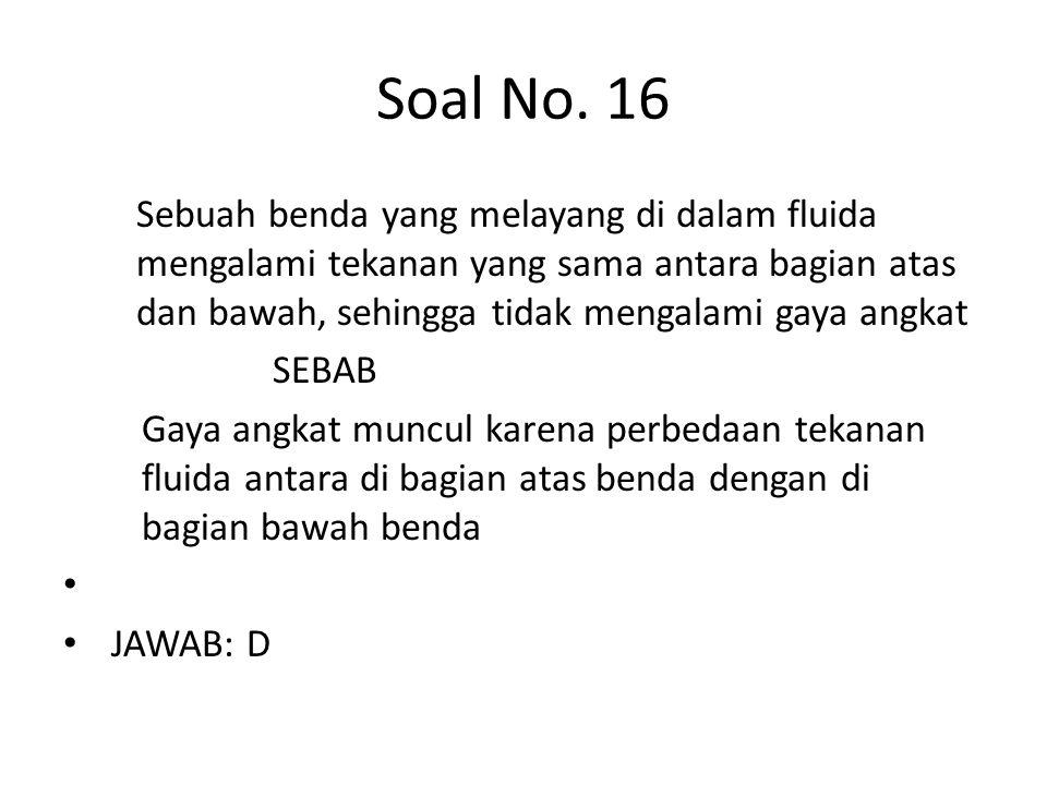 Soal No. 16 Sebuah benda yang melayang di dalam fluida mengalami tekanan yang sama antara bagian atas dan bawah, sehingga tidak mengalami gaya angkat