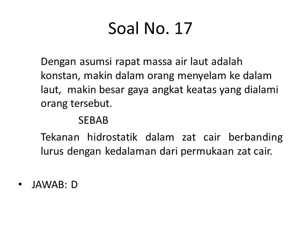 Soal No. 17 Dengan asumsi rapat massa air laut adalah konstan, makin dalam orang menyelam ke dalam laut, makin besar gaya angkat keatas yang dialami o