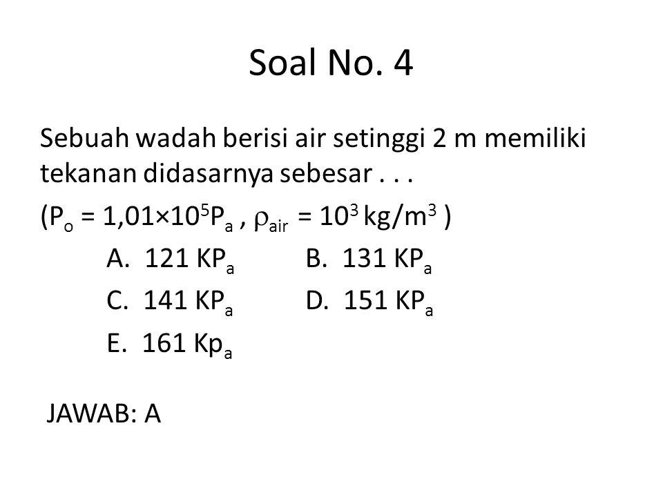Soal No. 4 Sebuah wadah berisi air setinggi 2 m memiliki tekanan didasarnya sebesar... (P o = 1,01×10 5 P a,  air = 10 3 kg/m 3 ) A. 121 KP a B. 131