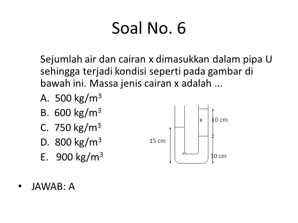 Soal No. 6 Sejumlah air dan cairan x dimasukkan dalam pipa U sehingga terjadi kondisi seperti pada gambar di bawah ini. Massa jenis cairan x adalah...