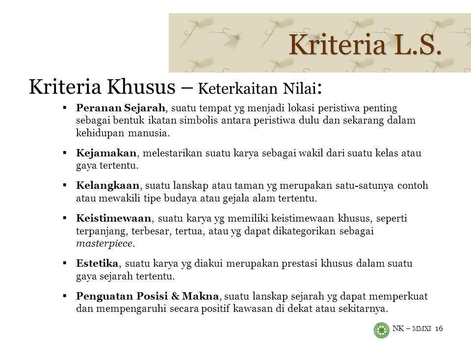 NK – MMXI 16 Kriteria L.S. Kriteria Khusus – Keterkaitan Nilai :  Peranan Sejarah, suatu tempat yg menjadi lokasi peristiwa penting sebagai bentuk ik