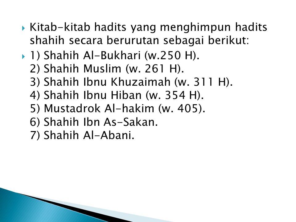  Kitab-kitab hadits yang menghimpun hadits shahih secara berurutan sebagai berikut:  1) Shahih Al-Bukhari (w.250 H).
