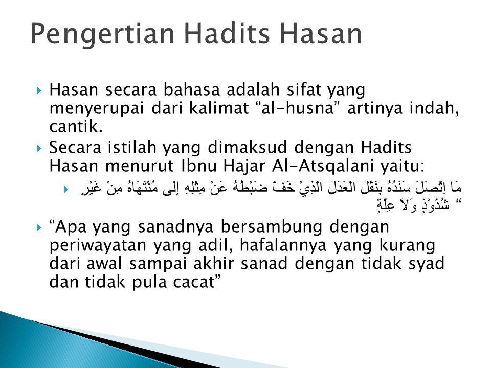  Hasan secara bahasa adalah sifat yang menyerupai dari kalimat al-husna artinya indah, cantik.