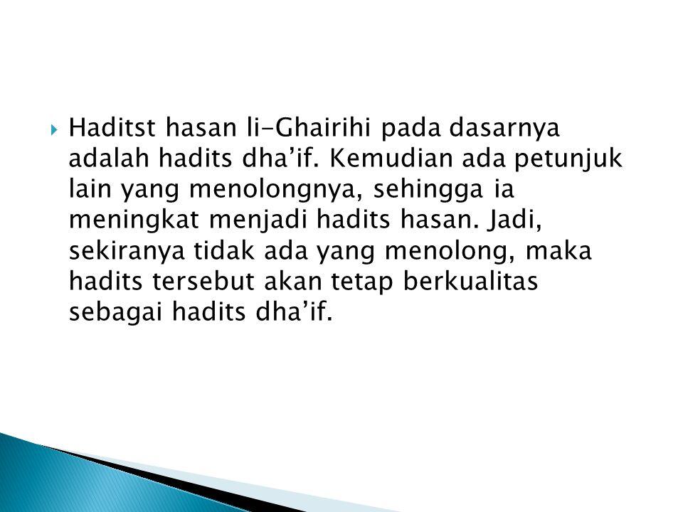  Haditst hasan li-Ghairihi pada dasarnya adalah hadits dha'if.