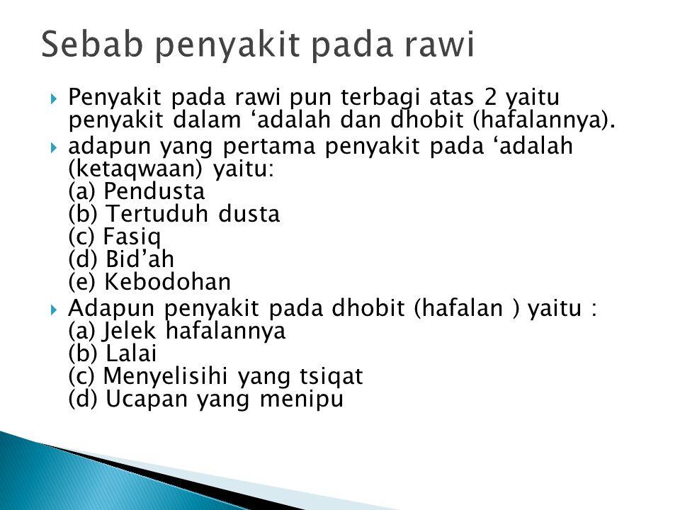  Penyakit pada rawi pun terbagi atas 2 yaitu penyakit dalam 'adalah dan dhobit (hafalannya).