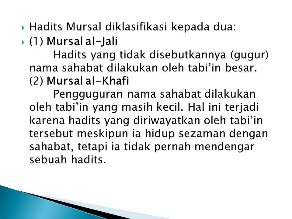  Hadits Mursal diklasifikasi kepada dua:  (1) Mursal al-Jali Hadits yang tidak disebutkannya (gugur) nama sahabat dilakukan oleh tabi'in besar.
