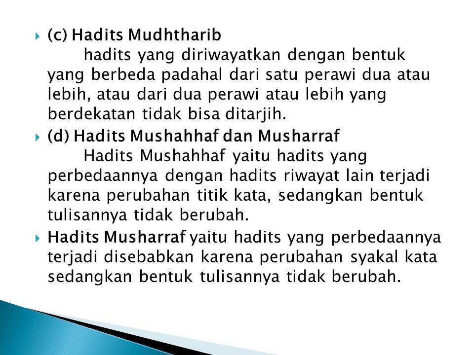  (c) Hadits Mudhtharib hadits yang diriwayatkan dengan bentuk yang berbeda padahal dari satu perawi dua atau lebih, atau dari dua perawi atau lebih yang berdekatan tidak bisa ditarjih.