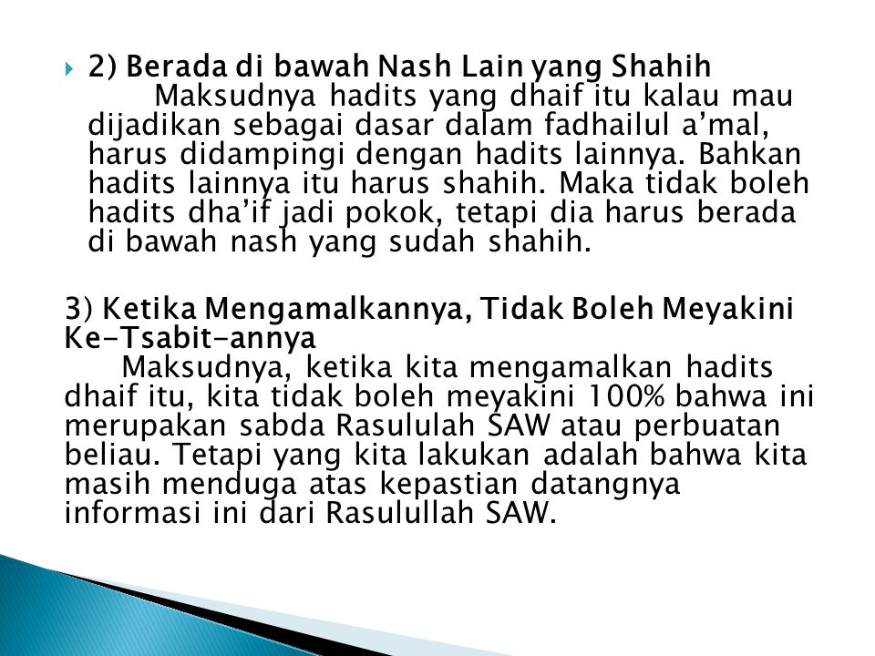  2) Berada di bawah Nash Lain yang Shahih Maksudnya hadits yang dhaif itu kalau mau dijadikan sebagai dasar dalam fadhailul a'mal, harus didampingi dengan hadits lainnya.