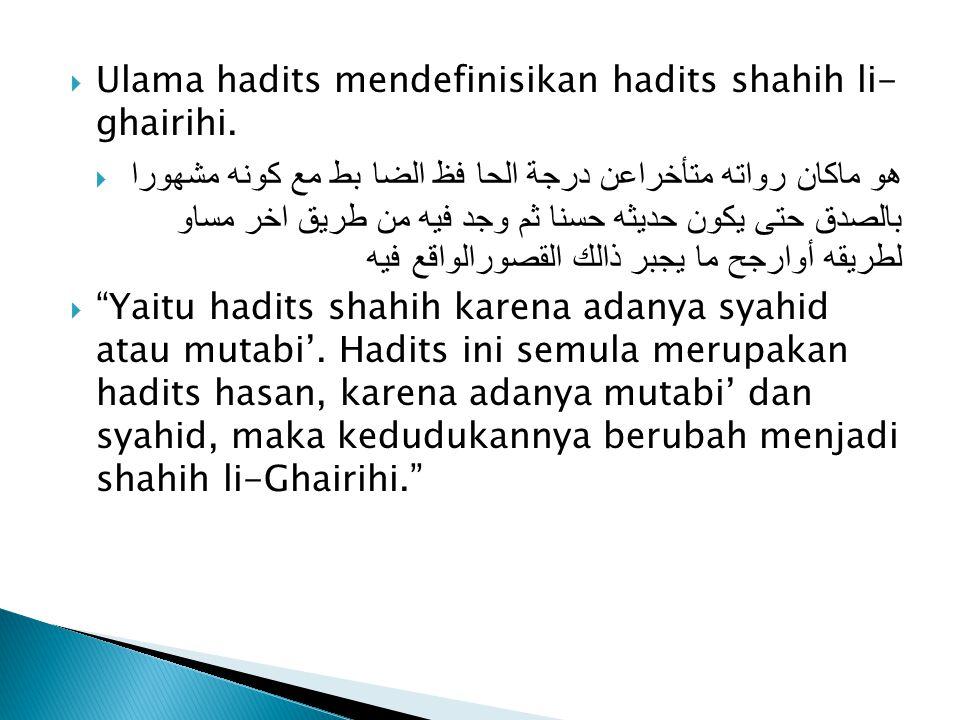  Ulama hadits mendefinisikan hadits shahih li- ghairihi.