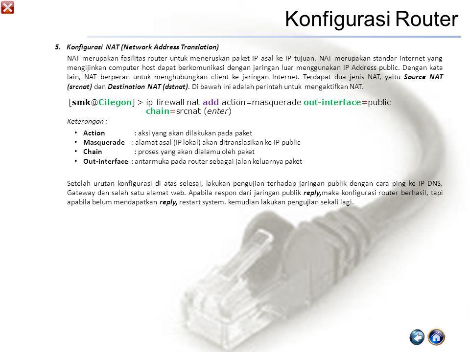 5.Konfigurasi NAT (Network Address Translation) NAT merupakan fasilitas router untuk meneruskan paket IP asal ke IP tujuan.