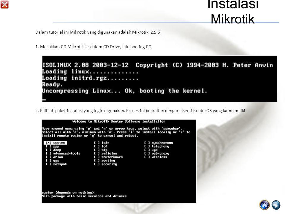 1.Masukkan CD Mikrotik ke dalam CD Drive, lalu booting PC 2.