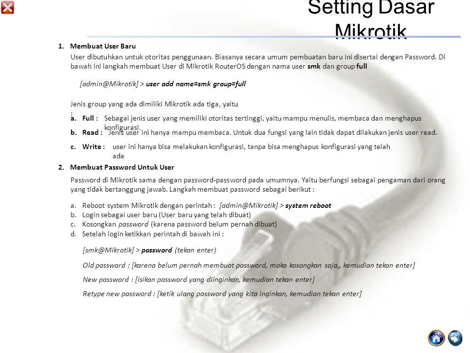 Setting Dasar Mikrotik 1.Membuat User Baru User dibutuhkan untuk otoritas penggunaan.