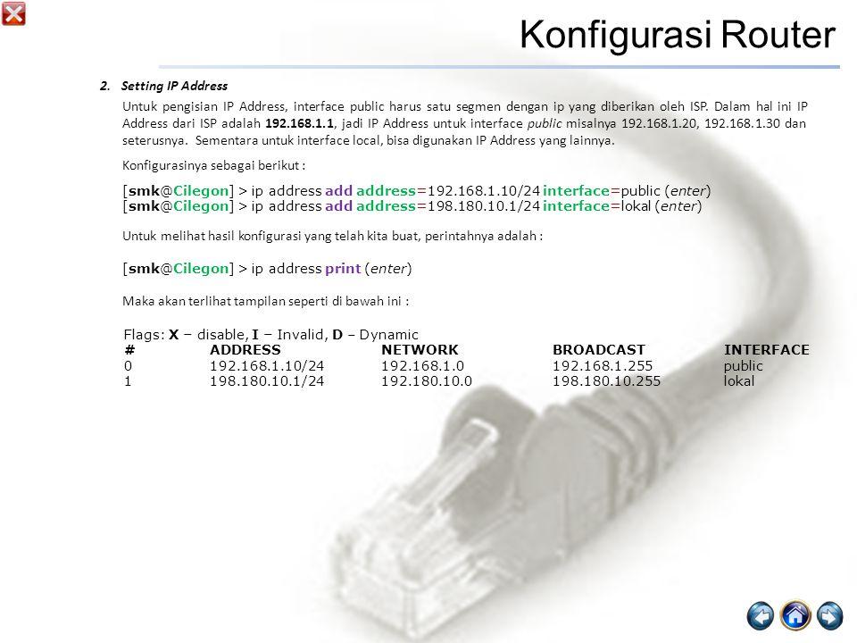 2.Setting IP Address Untuk pengisian IP Address, interface public harus satu segmen dengan ip yang diberikan oleh ISP.