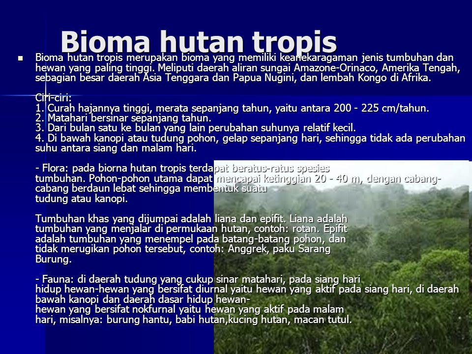 Bioma hutan tropis  Bioma hutan tropis merupakan bioma yang memiliki keanekaragaman jenis tumbuhan dan hewan yang paling tinggi.