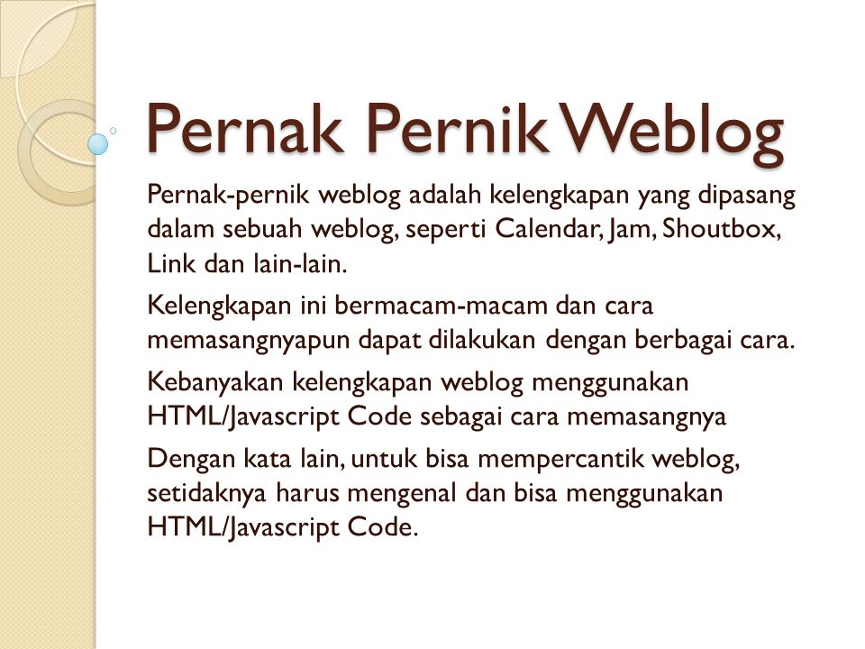 Pernak Pernik Weblog Pernak-pernik weblog adalah kelengkapan yang dipasang dalam sebuah weblog, seperti Calendar, Jam, Shoutbox, Link dan lain-lain.