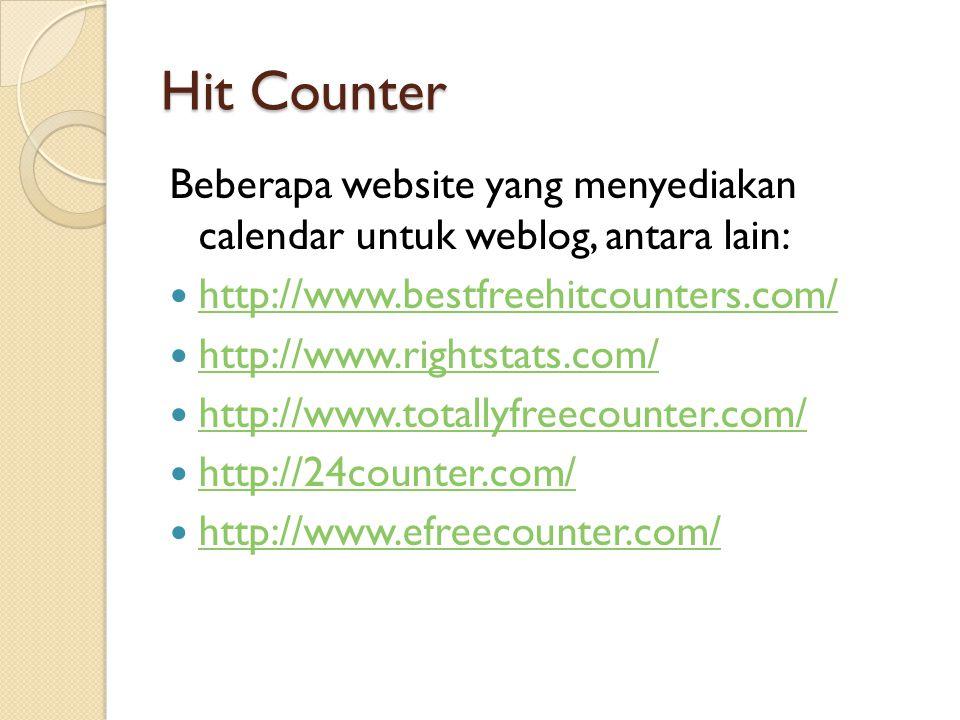 Hit Counter Beberapa website yang menyediakan calendar untuk weblog, antara lain:  http://www.bestfreehitcounters.com/ http://www.bestfreehitcounters.com/  http://www.rightstats.com/ http://www.rightstats.com/  http://www.totallyfreecounter.com/ http://www.totallyfreecounter.com/  http://24counter.com/ http://24counter.com/  http://www.efreecounter.com/ http://www.efreecounter.com/