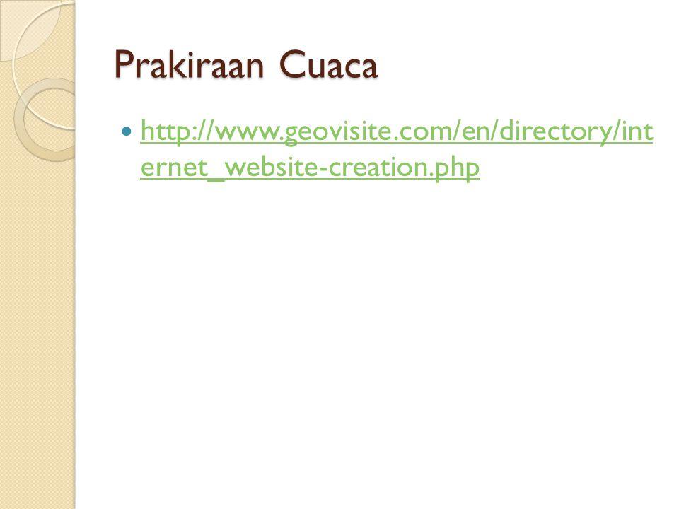Prakiraan Cuaca  http://www.geovisite.com/en/directory/int ernet_website-creation.php http://www.geovisite.com/en/directory/int ernet_website-creation.php