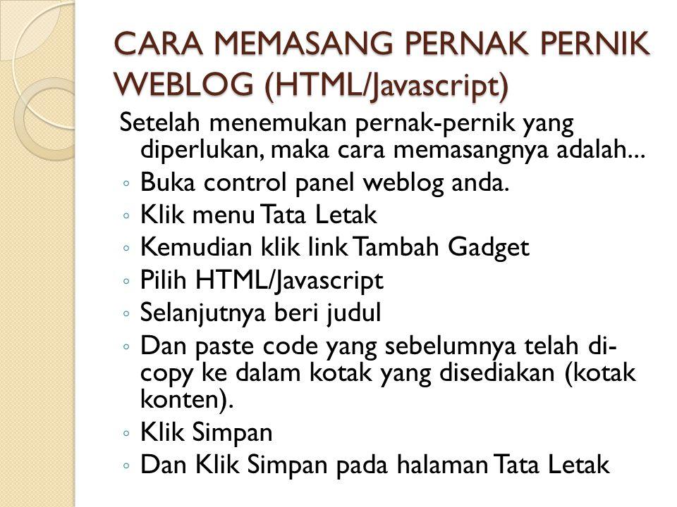 CARA MEMASANG PERNAK PERNIK WEBLOG (HTML/Javascript) Setelah menemukan pernak-pernik yang diperlukan, maka cara memasangnya adalah...